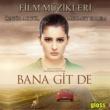 Atiye,Mehmet Erdem&Özgür Akgül Bana Git De (Orijinal Film Müzikleri)