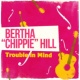 Bertha ʺChippieʺ Hill Trouble in Mind