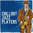Chill Lounge Players Chillout Jazz Players