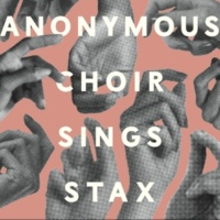 Anonymous Choir Anonymous Choir Sings Stax