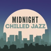 Chilled Jazz Masters Midnight Chilled Jazz