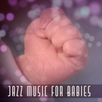 Light Jazz Academy Jazz Music for Babies ‐ Light Sounds of Jazz, Calming Instrumental Sounds, Music for Baby