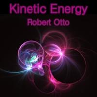 Robert Otto Kinetic Energy