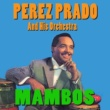 Perez Prado Perez Prado and His Orchestra: Mambos