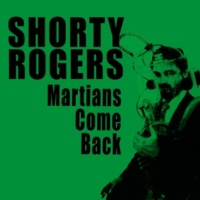 Shorty Rogers Martians Come Back! (Bonus Track Version)