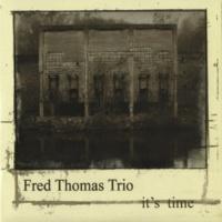 Fred Thomas Trio It's Time