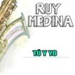 Ruy Medina Tú y Yo