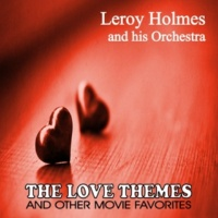 Leroy Holmes and His Orchestra The Love Themes and Other Movie Favorites
