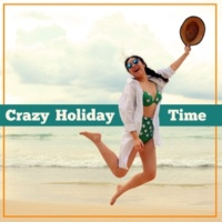 Ibiza Chill Out Crazy Holiday Time ‐ Chillout Music, Ibiza Lounge, Night Sounds, Beach Party, Summertime, Holiday Melodies