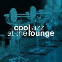 Cool Jazz Lounge Dj Cool Jazz at the Lounge