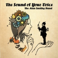 THE ALAN SMITHY BAND The Sound of Your Voice