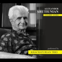 Khachaturian Trio Alexander Arutiunian. Chamber Works