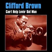 Clifford Brown Can't Help Lovin' Dat Man