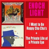 Enoch Light I Want to Be Happy Cha Cha's + the Private Life of a Private Eye