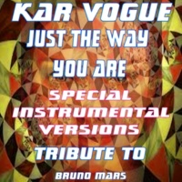 Kar Vogue Just The Way You Are  (Special House Remix Instrumental ) [Tribute To Bruno Mars]