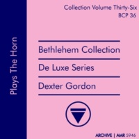 Dexter Gordon Deluxe Series Volume 36 (Bethlehem Collection): Plays the Horn