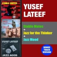 Yusef Lateef Stable Mates + Jazz for the Thinker + Jazz Mood (Bonus Track Version)