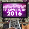 Sam Cooke Turn on, Tune In - Sounds of the Best T.V. Adverts of 2016 Vol. 3