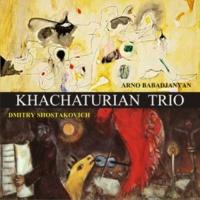 Khachaturian Trio Arno Babadjanyan: Trio for Violin, Cello and Piano fis-moll & Dmitri Shostakovich Trio No.2, e-moll, op.67