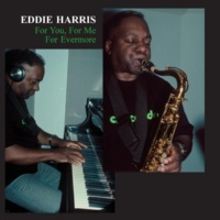 Eddie Harris For You, For Me, For Evermore