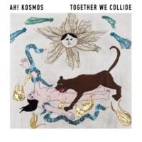 Ah! Kosmos Together We Collide
