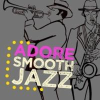 Adore Smooth Jazz Adore Smooth Jazz