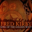 Fred Kirby Song of the Golden West