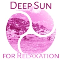 Todays Hits Deep Sun for Relaxation ‐ Chillout Music, Summertime, Beach Party, Total Rest, Relaxation Songs
