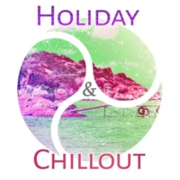 Chillout Lounge Holiday & Chillout ‐ Relaxation Sounds, Pure Waves, Summertime, Total Chillout on the Beach, Sunrise