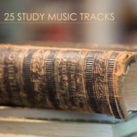 Study Music Academy 25 Study Music Tracks - Studying Music for Concentration to Increase Brain Power & Exam Study Learning
