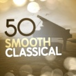 Various Artists 50 Smooth Classical