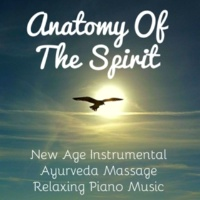 Classical New Age Piano Music & Pure Relaxing Spa Music & Yoga, Relaxation and Meditation Music Orchestra Anatomy Of The Spirit - New Age Instrumental Piano Ayurveda Massage Relaxing Music for Bautiful Mind Chakra Meditation and Sleep Training