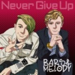 Bars and Melody Never Give Up