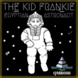 The Kid Frankie Egyptian Astronaut