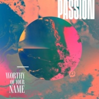 PASSION Worthy Of Your Name [Live]