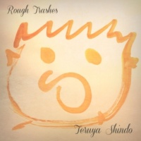 神藤輝也 Rough Trashes (Improvisation Recordings in one hour)