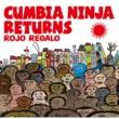 ROJO REGALO CUMBIA NINJA RETURNS