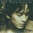 小野 正利 For Pure Lovers