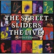 THE STREET SLIDERS THE LIVE! ~HEAVEN AND HELL~