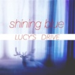 LUCY'S DRIVE shining blue
