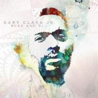 Gary Clark Jr. Blak And Blu (Deluxe Version)