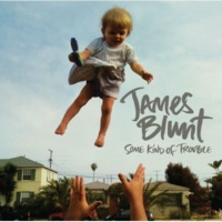 James Blunt Some Kind Of Trouble (Deluxe)