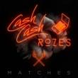 Cash Cash & ROZES Matches
