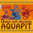 AQUAPIT Dance with Ancients