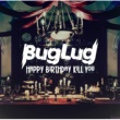 BugLug HAPPY BIRTHDAY KILL YOU