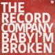 The Record Company Baby I'm Broken