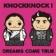 DREAMS COME TRUE KNOCKKNOCK!