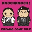 DREAMS COME TRUE KNOCKKNOCK!