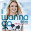 Britney Spears I Wanna Go Remixes