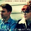 Landa&Meg Birch Don't You Want Me